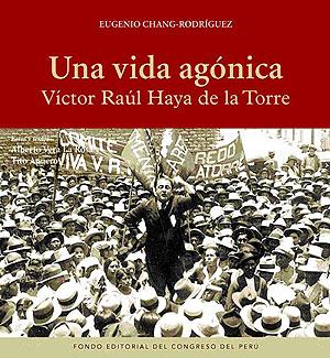 Cubierta de Una vida agónica. Víctor Raúl Haya de la Torre, de Eugenio Chang-Rodríguez