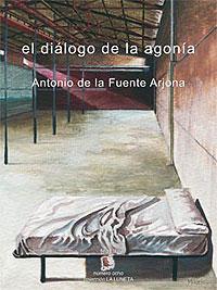 Cubierta del libro El diálogo de la agonía, de Antonio de la Fuente Arjona.