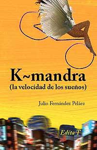 Cubierta del libro K~mandra (la velocidad de los sueños), de Julio Fernández Peláez.