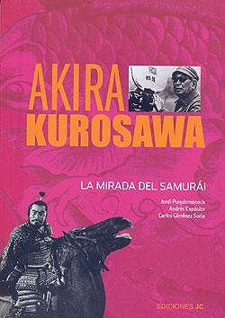 Cubierta  del libro Akira Kurosawa La mirada del samurái.