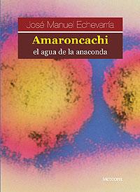 Cubierta del libro Amaroncachi, el agua de la anaconda, de José Manuel Echevarría