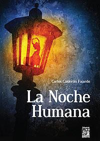 Cubierta del libro La noche humana, de Carlos Calderón Fajardo.