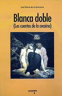 José María de la Quintana publica, en la Colección Soma de Amargord, Blanca Doble (Los cuentos de la cocaína)