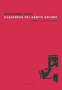 Cubierta del libro Cuadernos del hábito oscuro, de Erneto Pérez-Zúñiga.