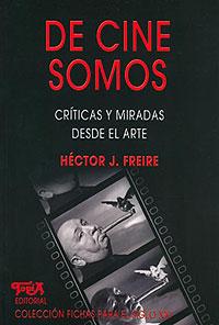 Cubierta del libro De cine somos. Críticas y miradas desde el arte, de Héctor Freire