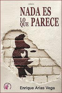 Cubierta del libro Nada es lo que parece, de Enrique Arias Vega.