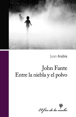 John Fante. Entre la niebla y el polvo, de Juan Arabia